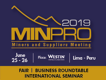 MINPRO 2019 | Miners and Suppliers Meeting | Fair | Business Roundtable | International Seminar | June 25 - 26 | Lima Perú
